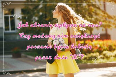 Jak ubranie wpływa na nas? Czy możemy nim zwiększyć poczucie bycia kobietą?
